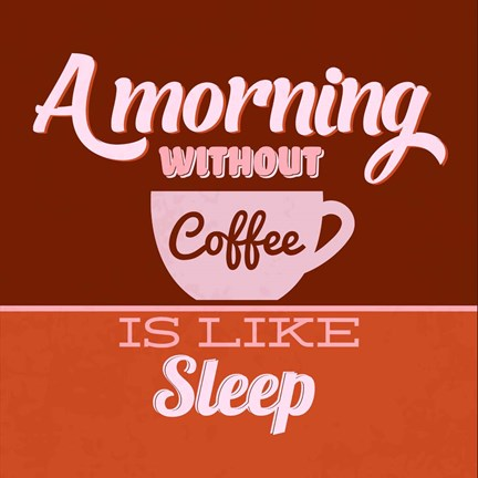 A Morning Without Coffee Is Like Sleep 1