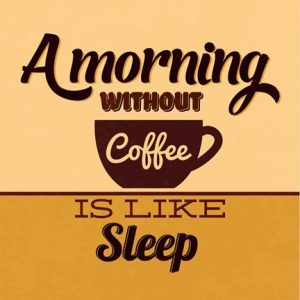 A Morning Without Coffee Is Like Sleep