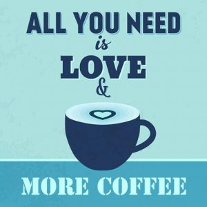 All You Need Is Love And More Coffee 1